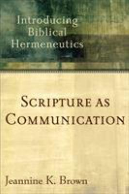 Scripture as Communication: Introducing Biblical Hermeneutics 9780801027888