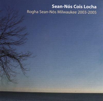 Sean-Nos Cois Locha: Rogha Sean-Nos Milwaukee 2003-2005 9780802381620