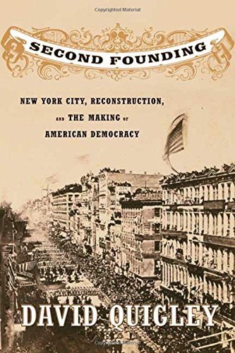 Second Founding: New York City, Reconstruction, and the Making of American Democracy 9780809085149