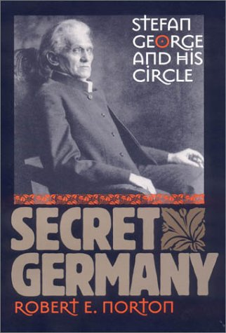 Secret Germany: Stefan George and His Circle 9780801433542