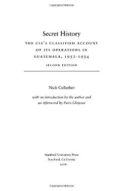 Secret History: The CIA's Classified Account of Its Operations in Guatemala, 1952-1954 9780804754675