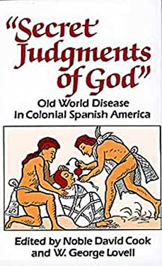 Secret Judgments of God: Old World Disease in Colonial Spanish America 9780806123721
