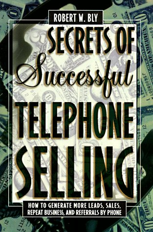 Secrets of Successful Telephone Selling: How to Generate More Leads, Sales, Repeat Business, and Referrals by Phone 9780805040982
