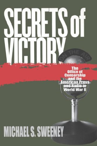 Secrets of Victory: The Office of Censorship and the American Press and Radio in World War II 9780807849149