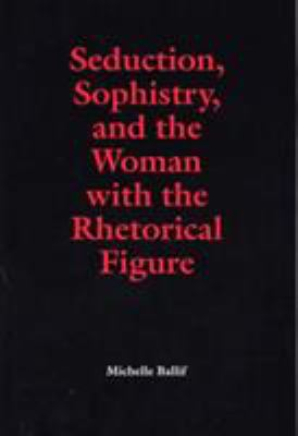 Seduction, Sophistry, and the Woman with the Rhetorical Figure 9780809323333