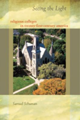 Seeing the Light: Religious Colleges in Twenty-First-Century America 9780801893728
