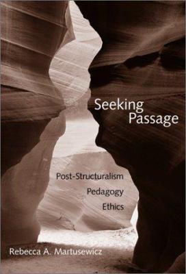 Seeking Passage: Post-Structuralism, Pedagogy, Ethics 9780807740248