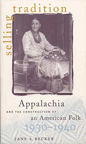 Selling Tradition: Appalachia and the Construction of an American Folk, 1930-1940 9780807847152