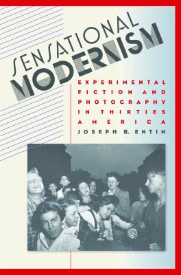 Sensational Modernism: Experimental Fiction and Photography in Thirties America 9780807858349