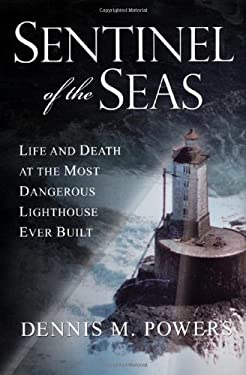 Sentinel of the Seas: Life and Death at the Most Dangerous Lighthouse Ever Built 9780806528427