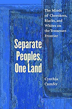 Separate Peoples, One Land: The Minds of Cherokees, Blacks, and Whites on the Tennessee Frontier 9780807831519