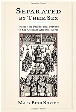 Separated by Their Sex: Women in Public and Private in the Colonial Atlantic World 9780801449499