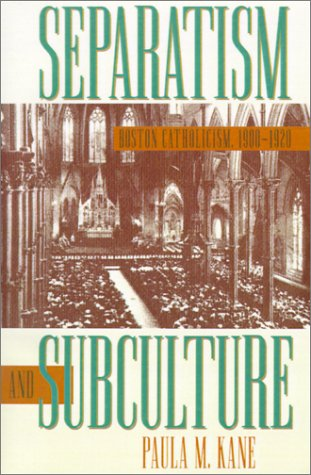 Separatism and Subculture: Boston Catholicism, 1900-1920 9780807853641