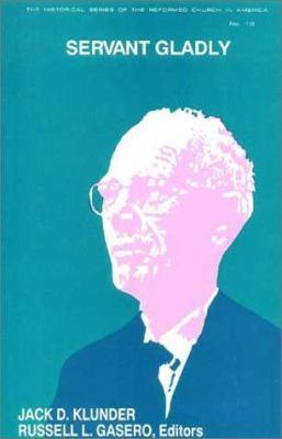 Servant Gladly: Essays in Honor of John W. Beardslee III 9780802804662