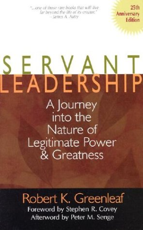 Servant Leadership : A Journey into the Nature of Legitimate Power and Greatness