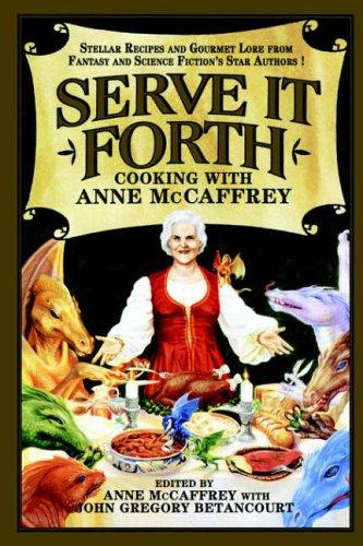 Serve It Forth: Cooking with Anne McCaffrey 9780809500949