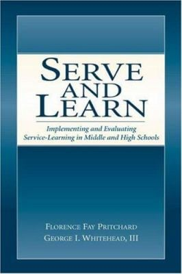 Serve and Learn: Implementing and Evaluating Service-Learning in Middle and High Schools 9780805844214