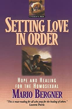 Setting Love in Order: Hope and Healing for the Homosexual 9780801051869
