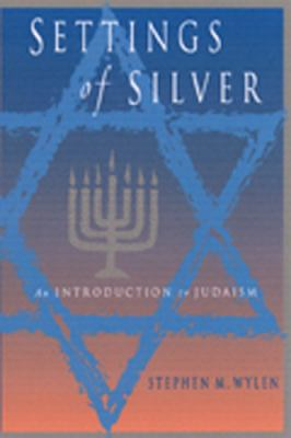 Settings of Silver: An Introduction to Judaism 9780809139606