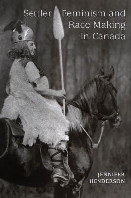 Settler Feminism and Race Making in Canada 9780802037039
