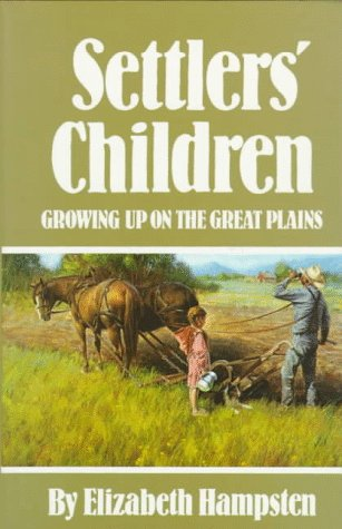 Settlers' Children: Growing Up on the Great Plains 9780806123424