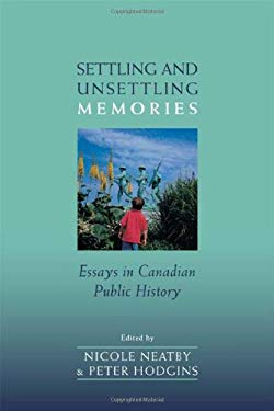Settling and Unsettling Memories: Essays in Canadian Public History 9780802038166