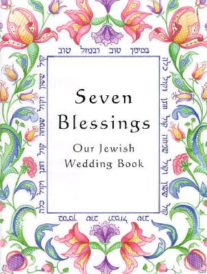 Seven Blessings: Our Jewish Wedding Book 9780807406403
