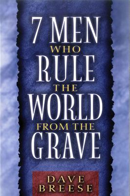 7 Men Who Rule the World from the Grave 9780802484482