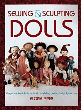 Sewing and Sculpting Dolls: Easy-To-Make Dolls from Fabric, Modeling Paste, and Polymer Clay 9780801988721
