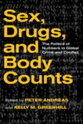 Sex, Drugs, and Body Counts: The Politics of Numbers in Global Crime and Conflict 9780801476181