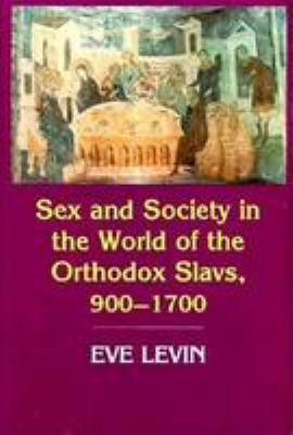 Sex and Society in the World of the Orthodox Slavs, 900-1700 9780801422607