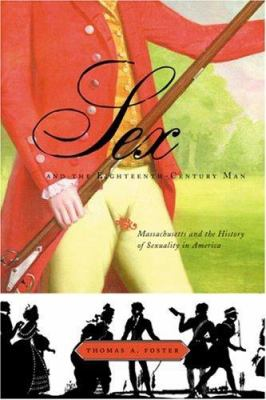 Sex and the Eighteenth-Century Man: Massachusetts and the History of Sexuality in America 9780807050385