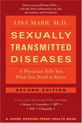 Sexually Transmitted Diseases: A Physician Tells You What You Need to Know 9780801886584