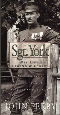 Sgt. York: His Life, Legend & Legacy: The Remarkable Untold Story of Sgt. Alvin C. York 9780805460742