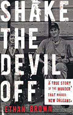 Shake the Devil Off: A True Story of the Murder That Rocked New Orleans 9780805088939