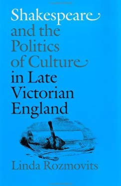 Shakespeare and the Politics of Culture in Late Victorian England 9780801858369