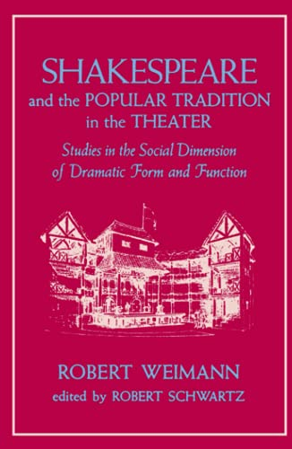 Shakespeare and the Popular Tradition in the Theater: Studies in the Social Dimension of Dramatic Form and Function