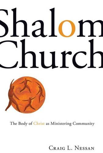Shalom Church: The Body of Christ as Ministering Community 9780800663278