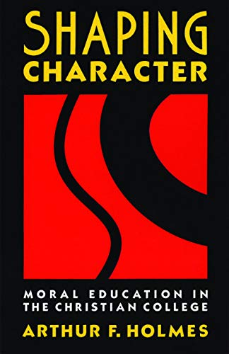 Shaping Character: Moral Education in the Christian College 9780802804976