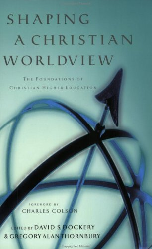 Shaping a Christian Worldview: The Foundations of Christian Higher Education 9780805424485
