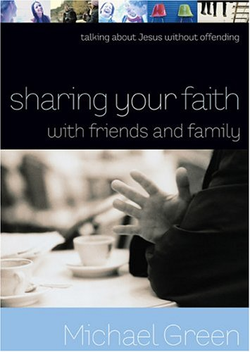 Sharing Your Faith with Friends and Family: Talking about Jesus Without Offending 9780801065255