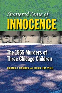 Shattered Sense of Innocence: The 1955 Murders of Three Chicago Children 9780809327362