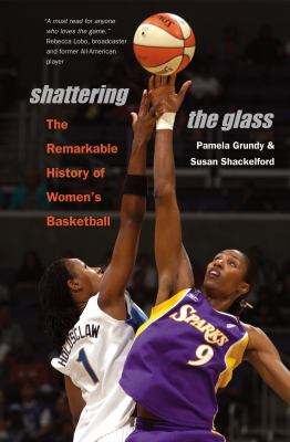 Shattering the Glass: The Remarkable History of Women's Basketball 9780807858295