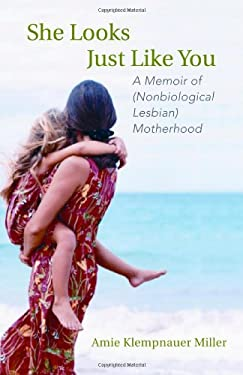 She Looks Just Like You: A Memoir of (Nonbiological Lesbian) Motherhood 9780807004692
