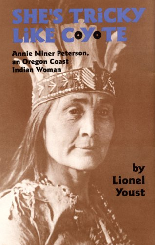 She's Tricky Like Coyote: Annie Miner Peterson, an Oregon Coast Indian Woman 9780806136936