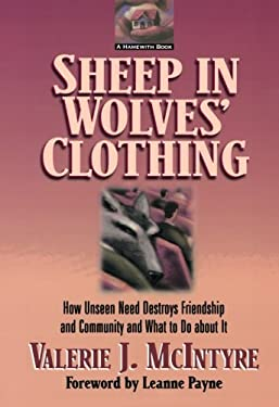 Sheep in Wolves Clothing: How Unseen Need Destroys Friendship and Community and What to Do about It 9780801058837