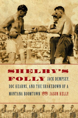 Shelby's Folly: Jack Dempsey, Doc Kearns, and the Shakedown of a Montana Boomtown 9780803226555