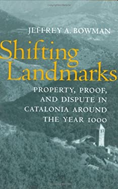 Shifting Landmarks: Property, Proof, and Dispute in Catalonia Around the Year 1000
