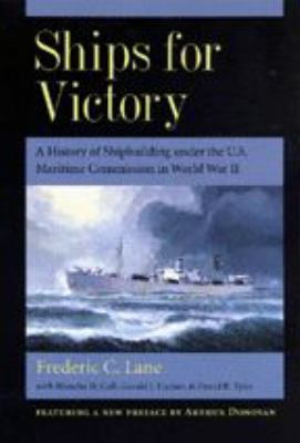 Ships for Victory: A History of Shipbuilding Under the U.S. Maritime Commission in World War II 9780801867521