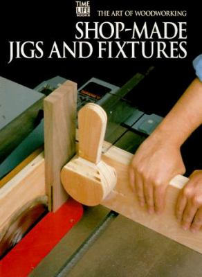 Shop-Made Jigs and Fixtures 9780809495085